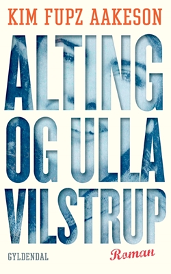 Alting og Ulla Vilstrup Kim Fupz Aakeson 9788702112467