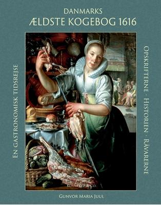 Danmarks ældste kogebog 1616 Gunvor Maria Juul 9788793159204