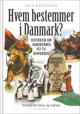 Hvem bestemmer i Danmark. Historien om danskernes vej til demokrati. Fortalt for børn og voksne Nils Hartmann 9788702210682