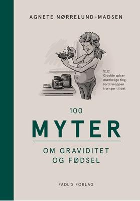 100 myter om graviditet og fødsel Agnete Nørrelund Madsen 9788777499531