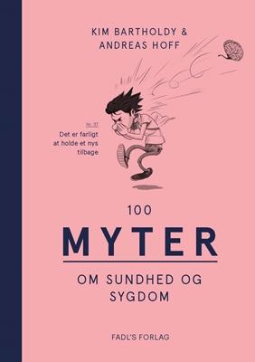 100 myter om sundhed og sygdom Kim Bartholdy, Andreas Hoff 9788777498077