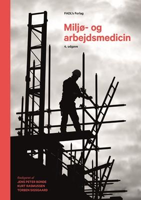 Miljø- og arbejdsmedicin, 4. udgave. Jens Peter Bonde, Kurt Rasmusen, Torben Sigsgaard (red.) 9788777497155