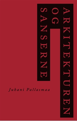 Arkitekturen og sanserne Juhani Pallasmaas 9788774074229