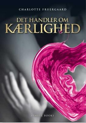 Det handler om Kærlighed Charlotte Fruergaard 9788792500373