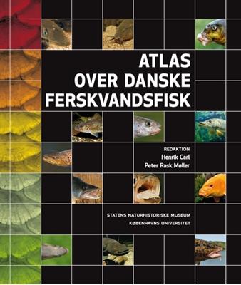Atlas over danske ferskvandsfisk Peter Rask Møller, Redaktion Henrik Carl 9788787519748
