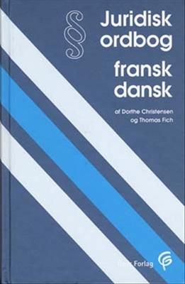 Juridisk ordbog fransk-dansk Dorthe Christensen, Thomas Fich 9788712035398