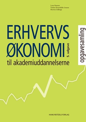 Erhvervsøkonomi til Akademiuddannelserne - opgavesamling Lone Hansen, Morten Dalbøge, Torben Rosenkilde Jensen 9788741270838
