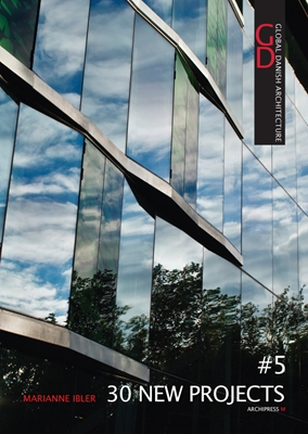 Global Danish Architecture #5 30 New Projects Nils Ole Lund, Marianne Ibler, Peter McKeith 9788791872051