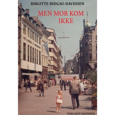 Men mor kom ikke Birgitte Bidgau-Davidsen 9788799651764