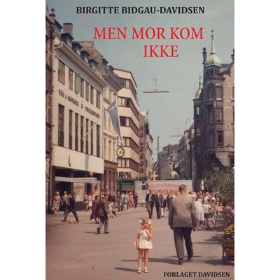 Men mor kom ikke Birgitte Bidgau-Davidsen 9788799651788