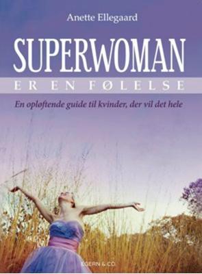 Superwoman er en følelse Anette Ellegaard 9788799863006