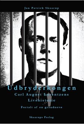 Udbryderkongen Carl August Lorentzens Livshistorie Jan Patrick Skaarup 9788793162129