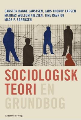 Sociologisk teori - en grundbog Mads P. Sørensen, Carsten Bagge Laustsen, Mathias Wullum, Tine Ravn, Lars Thorup Larsen 9788750044512