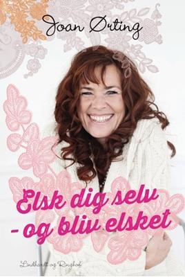 Elsk dig selv og bliv elsket Joan Ørting 9788711339282