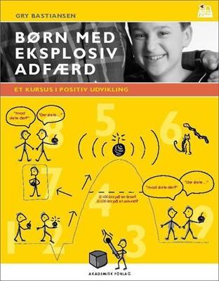 Børn med eksplosiv adfærd. Et kursus i positiv udvikling Gry Bastiansen 9788750043614