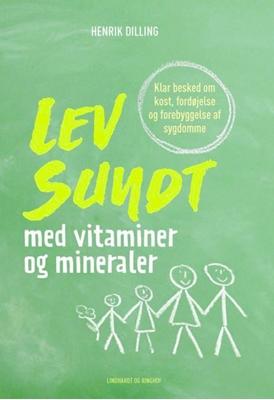 Lev sundt - med vitaminer og mineraler, hc. Henrik Dilling 9788711508138