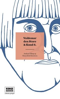 Kongerækken: Valdemar Den Store & Knud 6. Hans Erik  Havsteen, Anders Asbjørn Olling 9788711568071