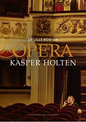 En lille bog om opera Kasper Holten 9788711698693