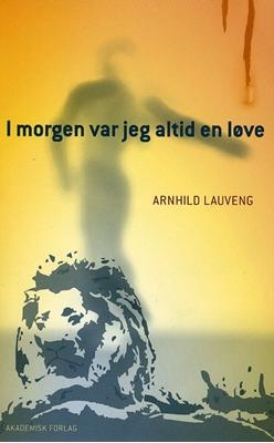 I morgen var jeg altid en løve Arnhild Lauveng 9788750039877