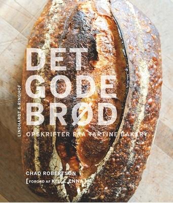 Det gode brød - opskrifter fra Tartine Bakery Chad Robertson 9788711516386