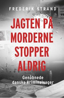 Jagten på morderne stopper aldrig - Genåbnede danske kriminalsager Frederik Strand 9788711568866