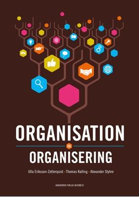 Organisation og organisering Ulrika Eriksson-Zetterquist, Alexander Styhre, Thomas Kalling 9788750043812