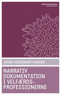 Narrativ dokumentation i velfærdsprofessionerne Janne Hedegaard Hansen 9788750051022