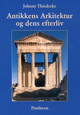 Antikkens Arkitektur og dens efterliv Johnny Thiedecke 9788790108489