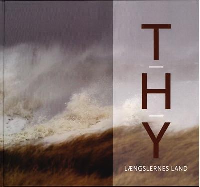 THY - LÆNGSLERNES LAND. Museum Thy m.fl. 9788788945522