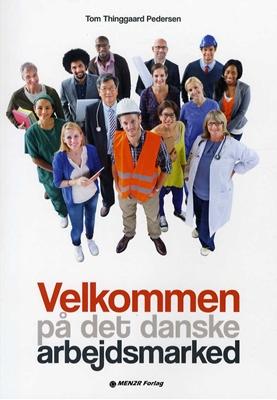 Velkommen på det danske arbejdsmarked Tom Thinggaard Pedersen 9788799435661