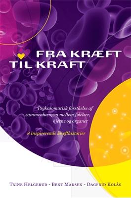 Fra Kræft til kraft Bent Madsen, Dagfrid Kolås, Trine Helgerud 9788799321131