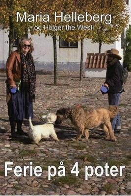 Ferie på 4 poter Holger the Westi, Maria Helleberg 9788790828561