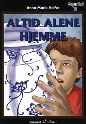 Altid alene hjemme Anna-Marie Helfer 9788793070653