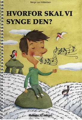 Hvorfor skal vi synge den? Børge Leo Mikkelsen 9788792813220