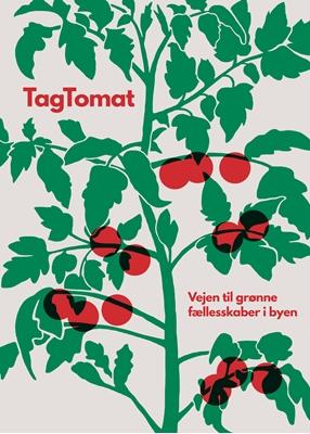 TagTomat - Vejen til grønne fællesskaber i byen. Mads Boserup Lauritsen 9788799873302