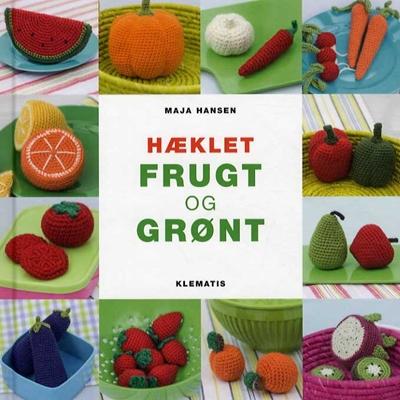 Hæklet frugt og grønt Maja Hansen 9788764109498