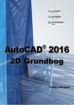 AutoCAD 2016 - 2D Grundbog Frede Uhrkskov, Frede Uhrskov 9788792926623