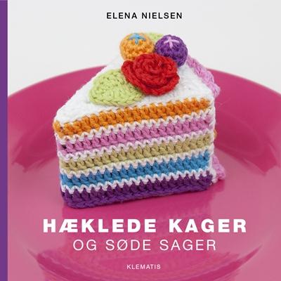 Hæklede kager og søde sager Elena Nielsen 9788771390971