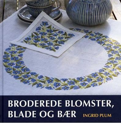 Broderede blomster, blade og bær Ingrid Plum 9788764109856