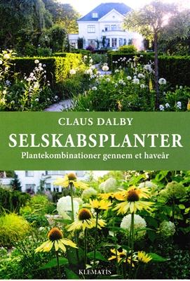 Selskabsplanter - Plantekombinationer gennem et haveår Claus Dalby 9788771393262