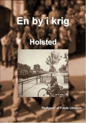 En by i krig - Holsted Holsted lokalhistoriske arkiv 9788792713568