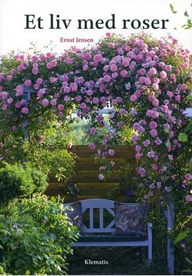 Et liv med roser Ernst Jensen 9788764103908