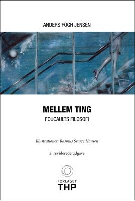 Mellem Ting - Foucaults Filosofi Anders Fogh Jensen 9788792600042