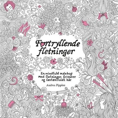 Fortryllende fletninger - en mindful malebog med fletning, frisurer og fantasifuldt hår Andrea Pippins 9788771653908