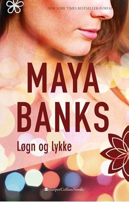 Løgn og lykke Maya Banks 9788771912876