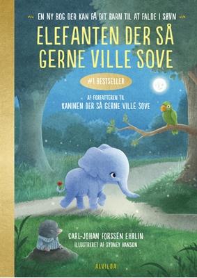 Elefanten der så gerne ville sove. En ny bog der kan få dit barn til at falde i søvn Carl-Johan Forssén Ehrlin 9788771653915