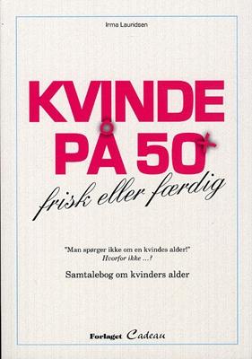 Kvinde på 50 + Irma Lauridsen 9788792563774