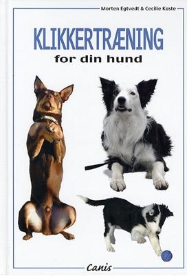 Klikkertræning for din hund Egtved, Køste 9788792112002