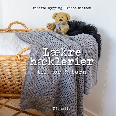 Lækre hæklerier til mor & barn Annette Dypping Hindse-Nielsen 9788771392913