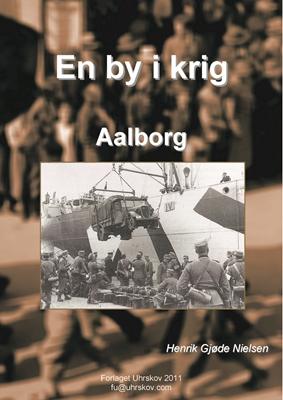 En by i krig - Aalborg Henrik Gjøde Nielsen 9788792713674